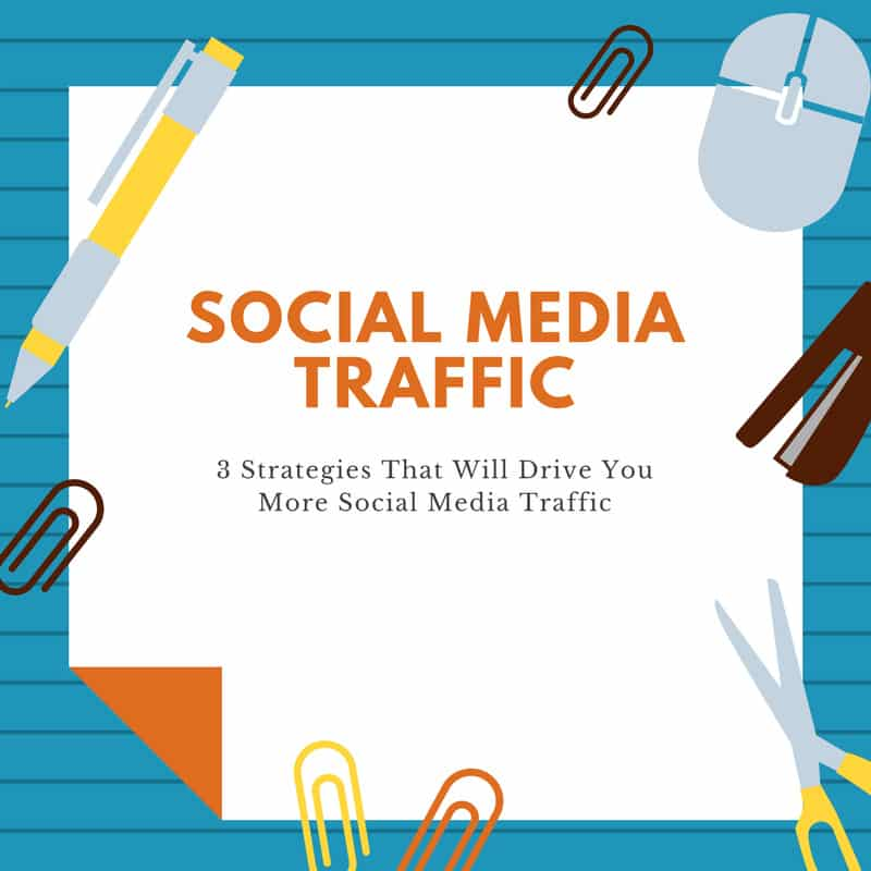 3 Strategies That Will Drive You More Social Media Traffic
