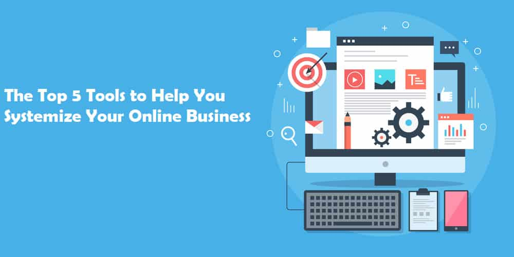 The Top 5 Tools to Help You Systemize Your Online Business
